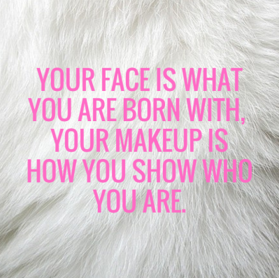 Your face is what you're born with QUOTE
